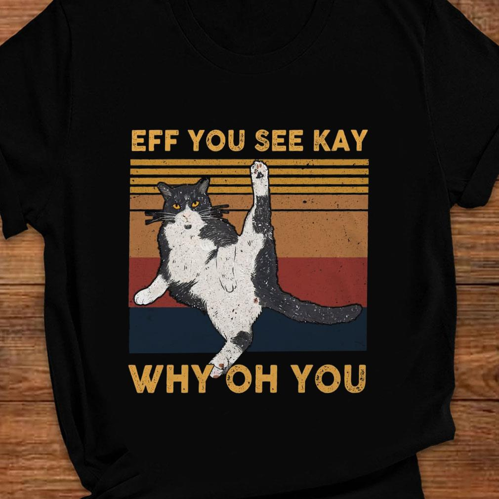 Cat Eff you see kay why oh you vintage shirt1 ladies tee
