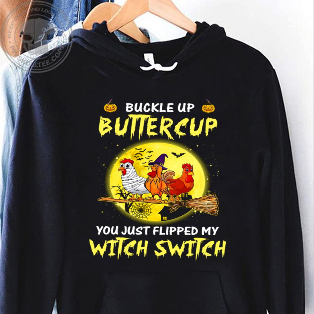 Chickens Buckle up buttercup you just flipped my witch switch shirt hoodie