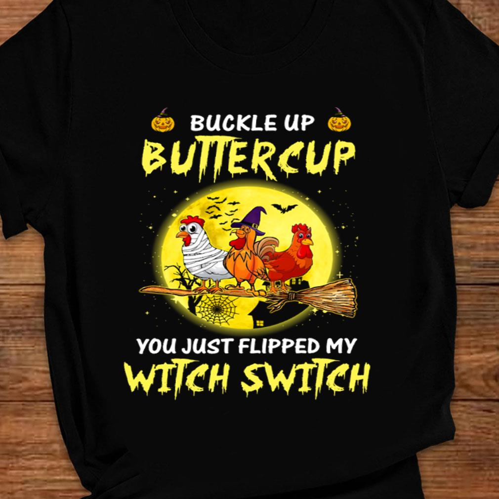 Chickens Buckle up buttercup you just flipped my witch switch shirt ladies tee