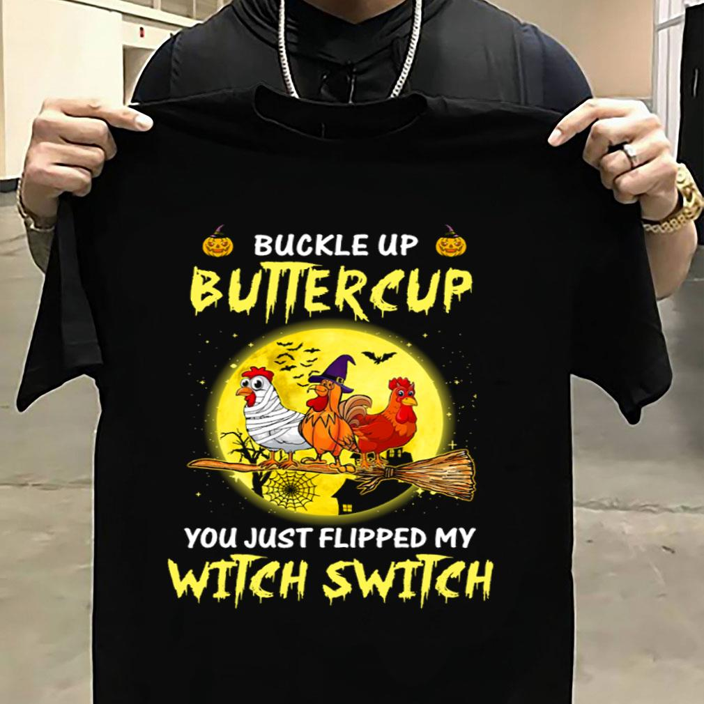 Chickens Buckle up buttercup you just flipped my witch switch shirt unisex