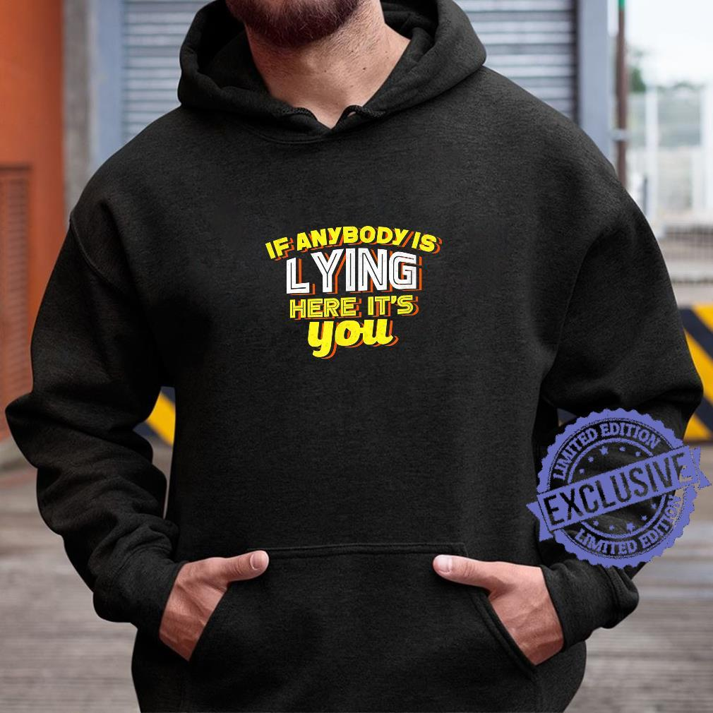 If Anybody Is Lying Here It's You Sarcastic Shirt hoodie
