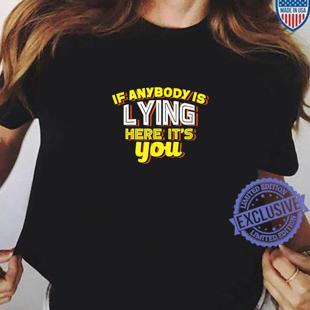 If Anybody Is Lying Here It's You Sarcastic Shirt ladies tee