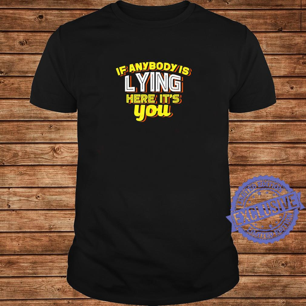 If Anybody Is Lying Here It's You Sarcastic Shirt long sleeved
