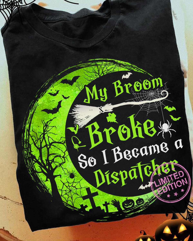 My broom broke so became a dispatcher shirt