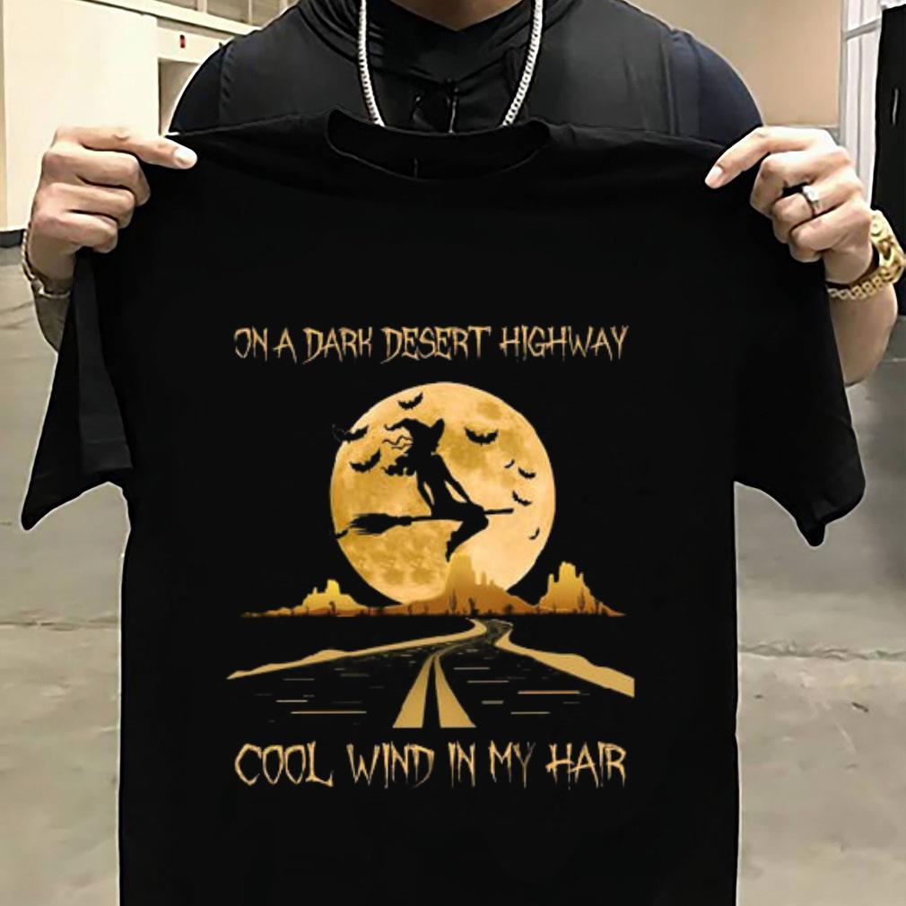 On a dark desert highway cool wind in my hair shirt unisex