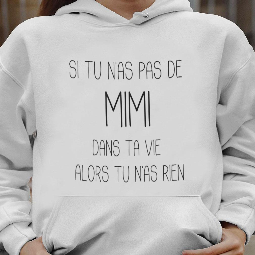 Si tu n'as pas de mimi dans ta vie alors tu n'as rien shirt hoodie