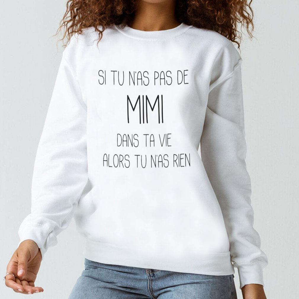 Si tu n'as pas de mimi dans ta vie alors tu n'as rien shirt long sleeved