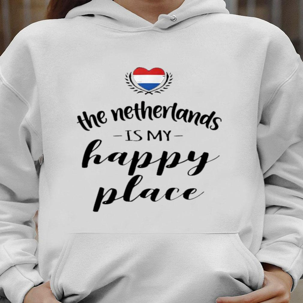 The netherlands is my happy place shirt hoodie