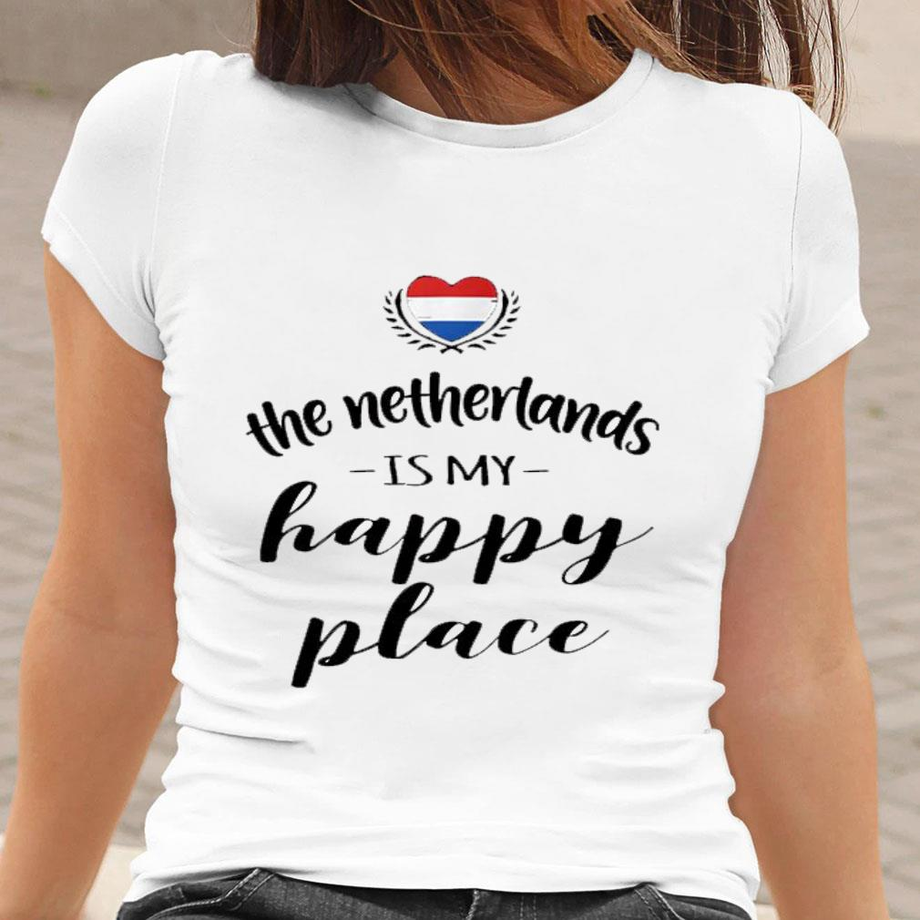The netherlands is my happy place shirt ladies tee