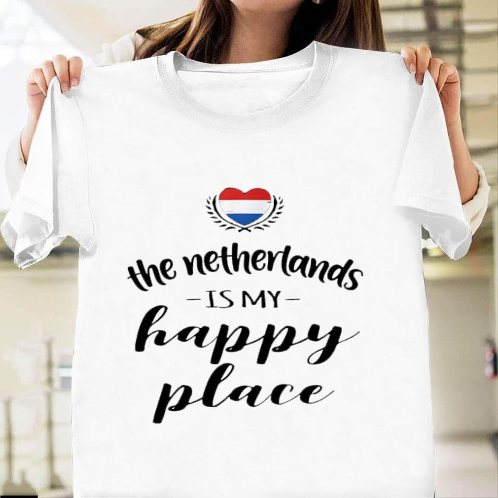 The netherlands is my happy place shirt unisex