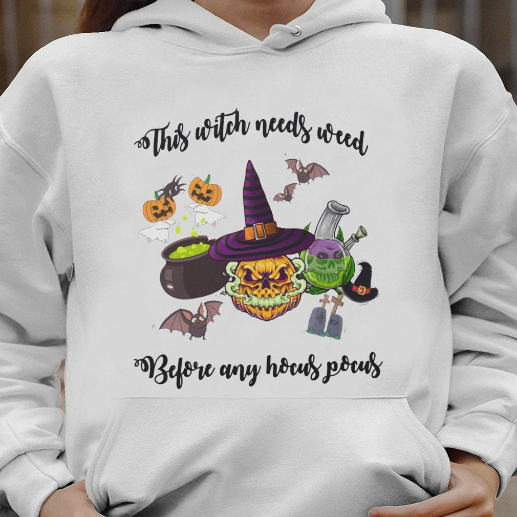 This witch needs weed before any hocus pocus shirt hoodie
