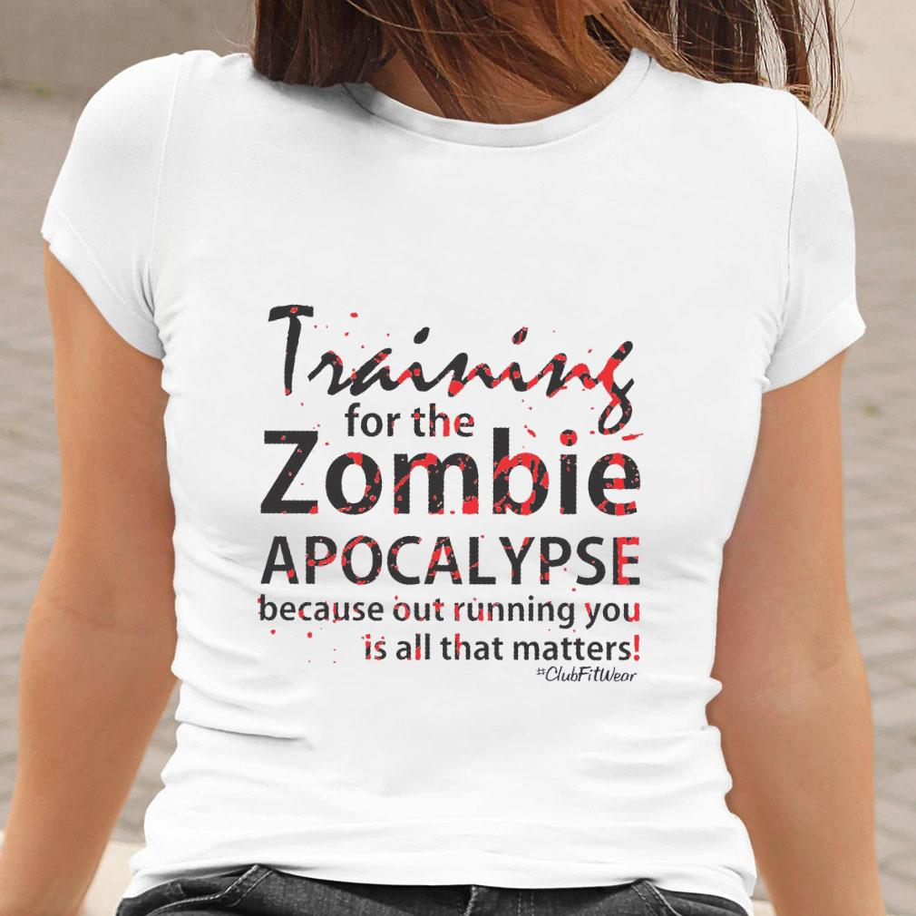 Training for the zombie apocalypse because out running you is all that matters shirt ladies tee