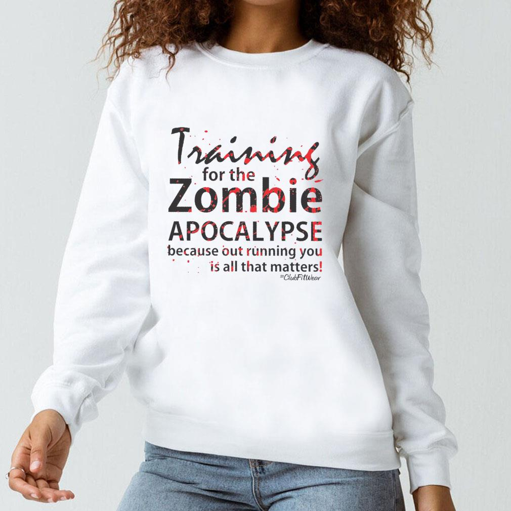 Training for the zombie apocalypse because out running you is all that matters shirt long sleeved