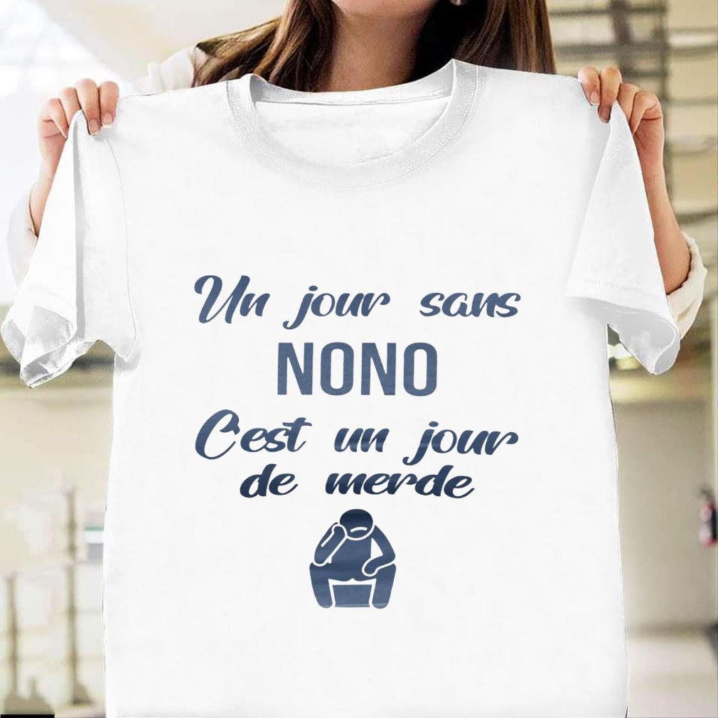 Un jour sans nono c'est un jour de merde shirt unisex