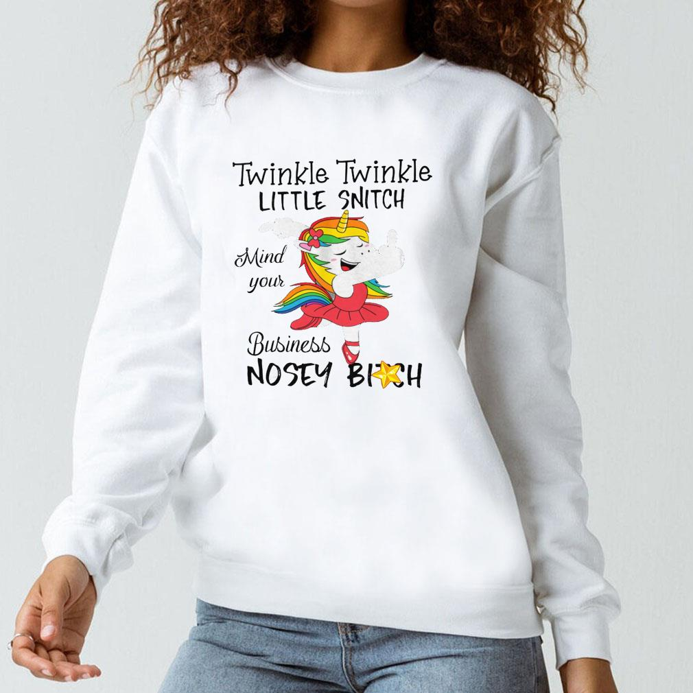 Unicorn Twinkle twinkle little snitch mind your business nosey bitch shirt long sleeved