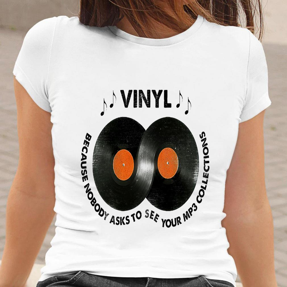 Vinyl because nobody asks to see your mp3 collections shirt ladies tee