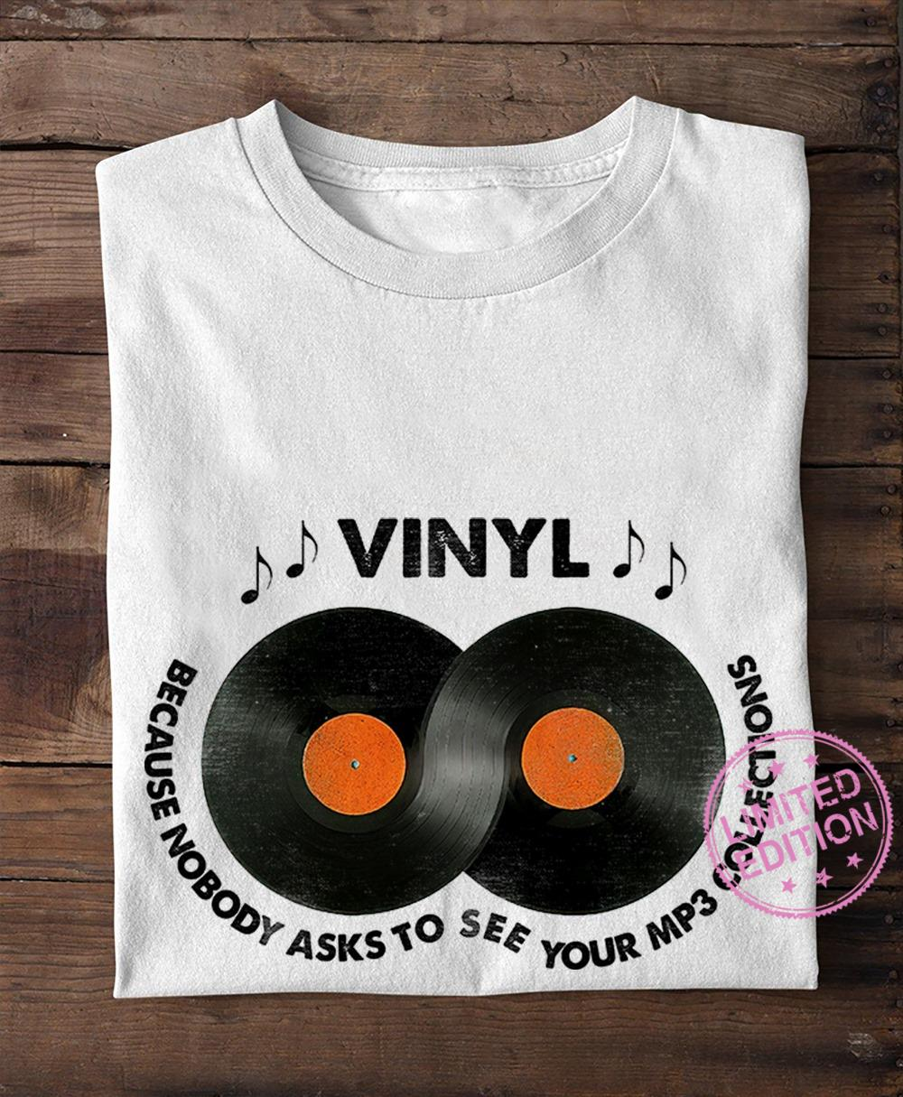 Vinyl because nobody asks to see your mp3 collections shirt