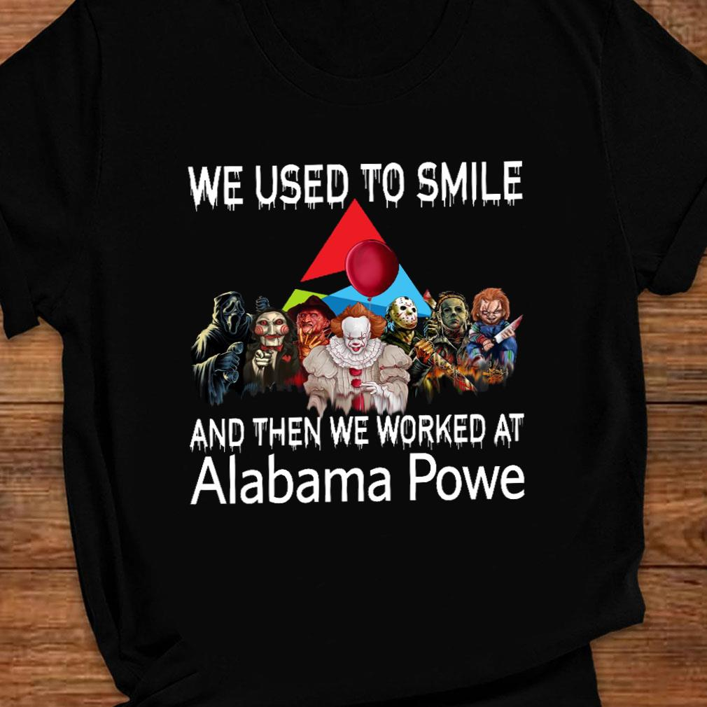 We used to smile and then we worker at alabama powe shirt ladies tee