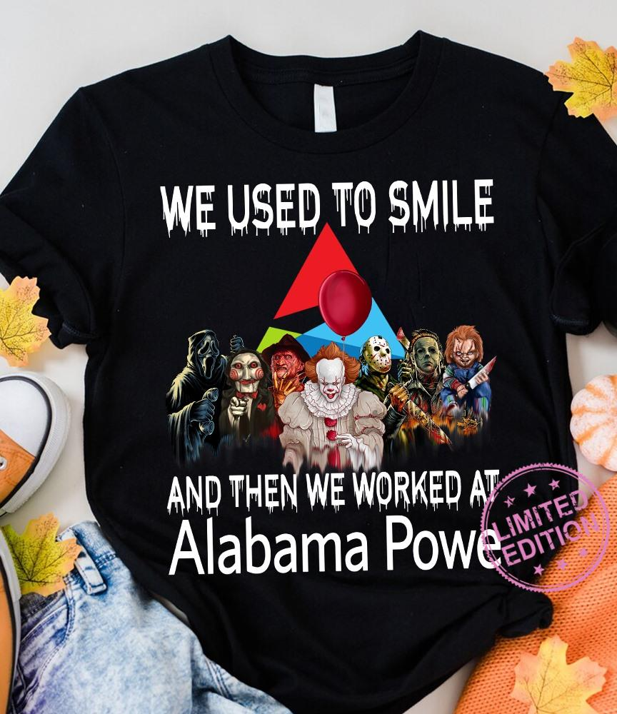 We used to smile and then we worker at alabama powe shirt