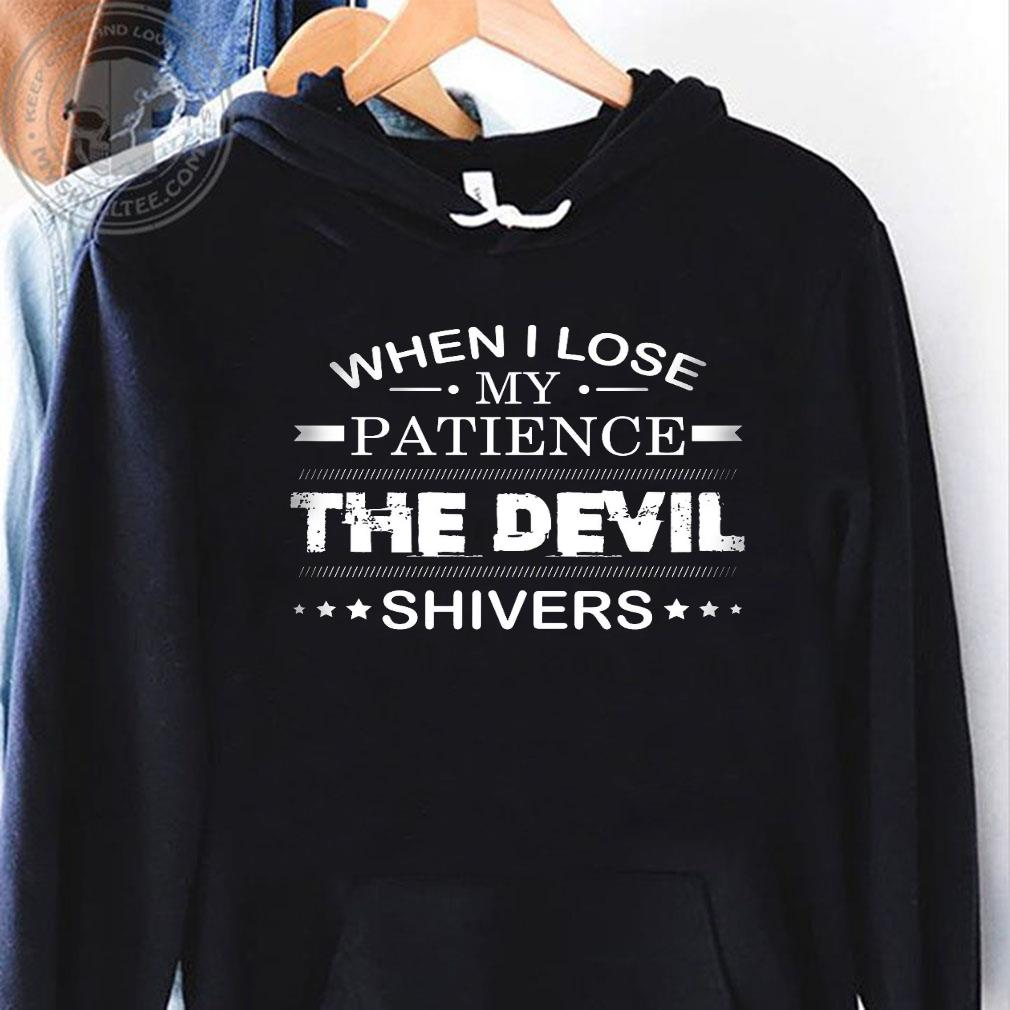 When i lose my patience the devil shivers shirt hoodie