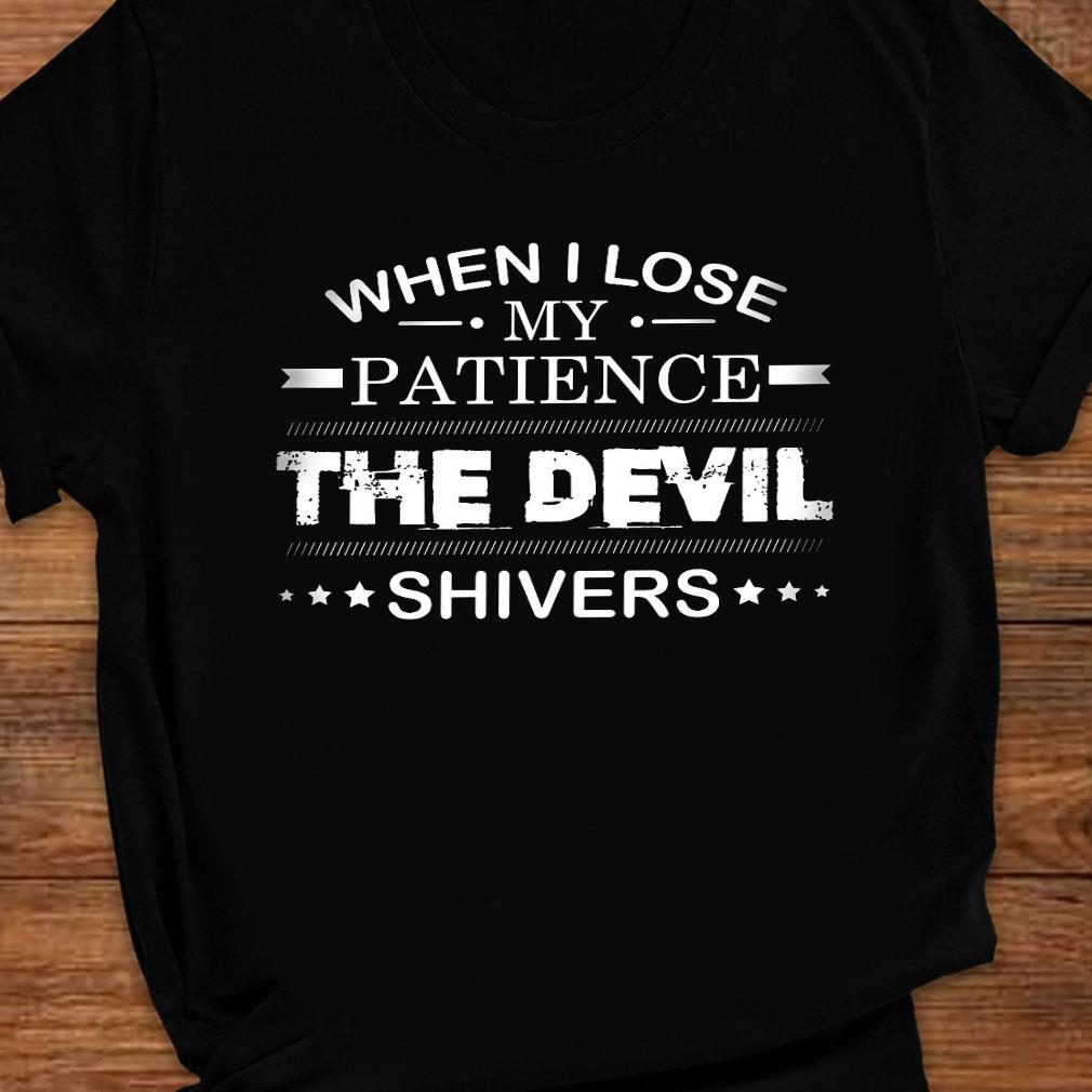 When i lose my patience the devil shivers shirt ladies tee