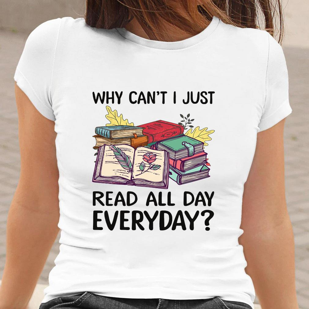 Why can't i just read all day everyday shirt ladies tee