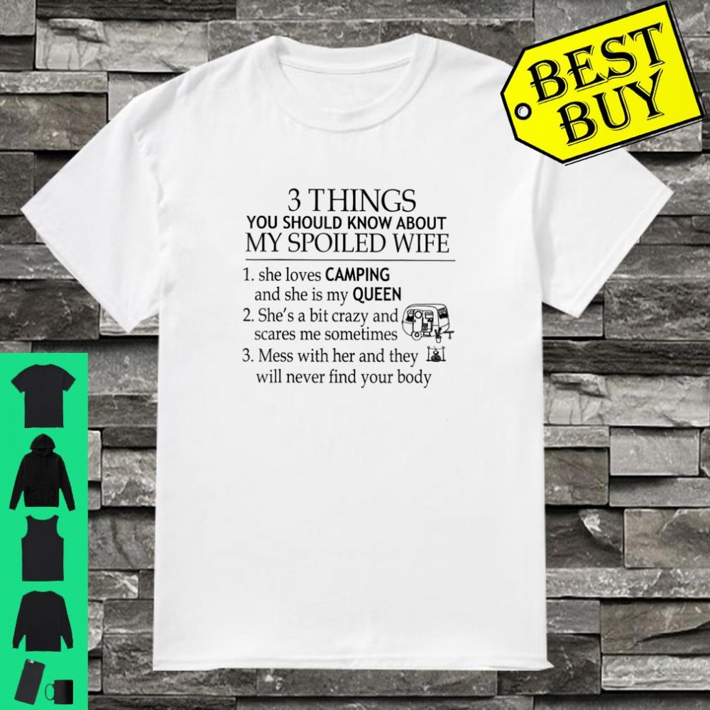 3 Things You Should Know About My Spoiled Wife Camping Queen Shirt
