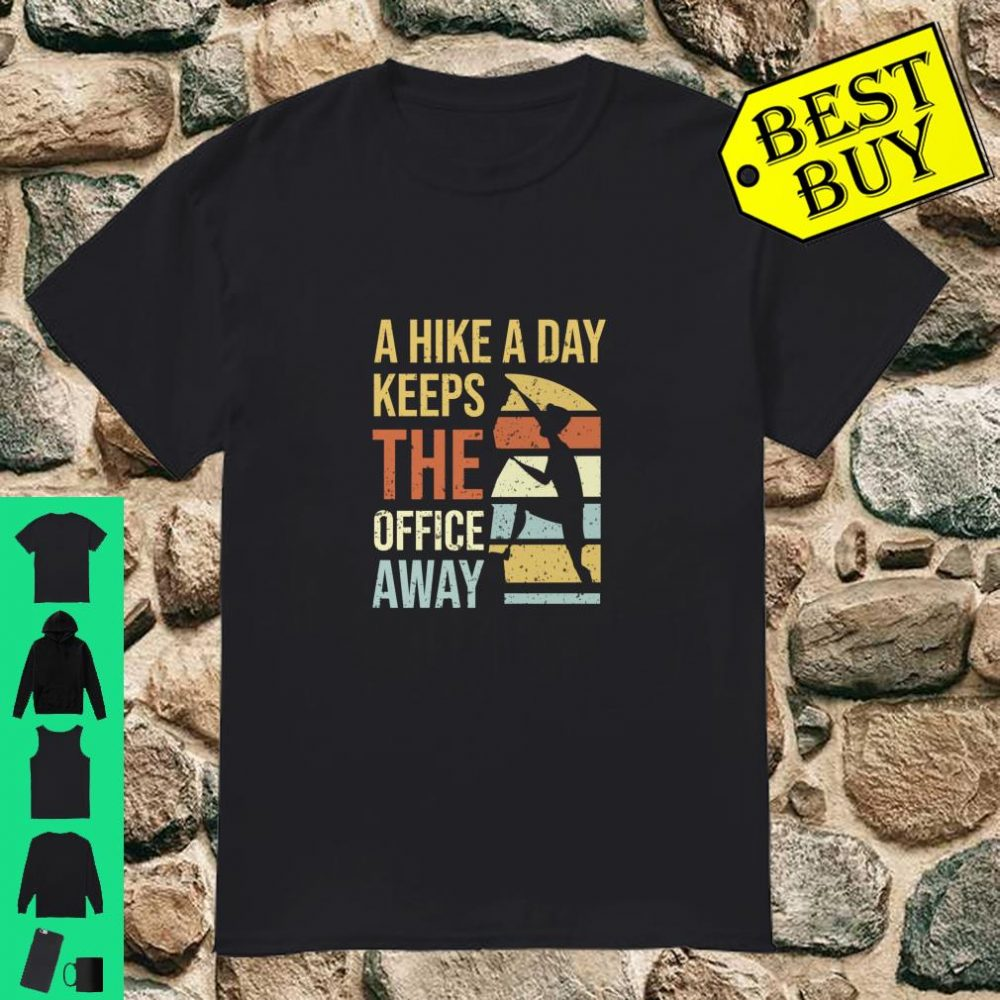 A Hike A Day Keeps The Office Away shirt