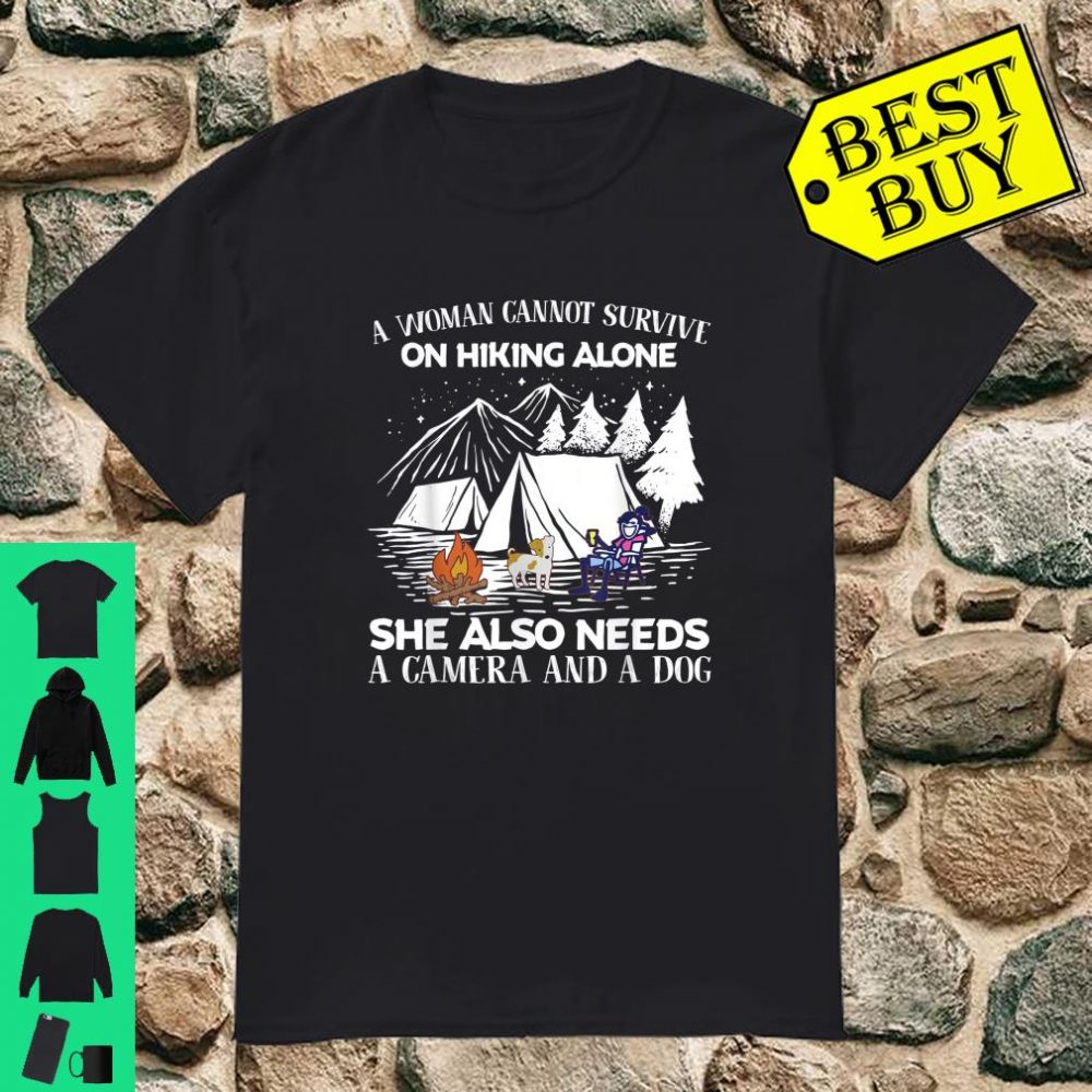 A Woman Cannot Survive on Hiking Alone Needs A Camera And Dog shirt