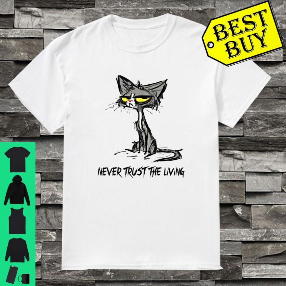 Cat Never Trust the Living shirt