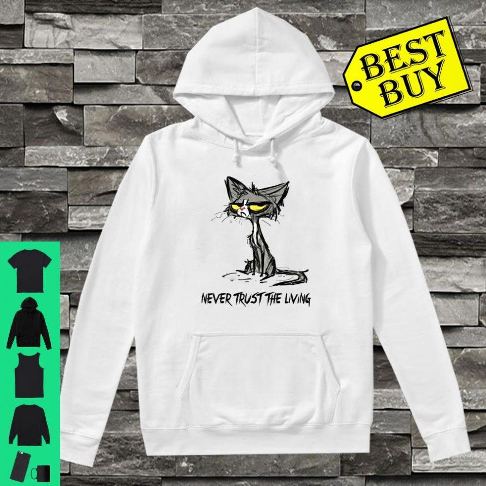 Cat Never Trust the Living shirt hoodie
