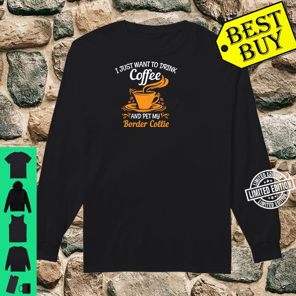 Drink coffee and pet my Border Collie fun Shirt long sleeved