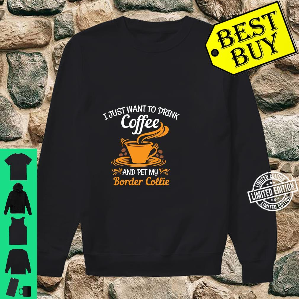 Drink coffee and pet my Border Collie fun Shirt sweater
