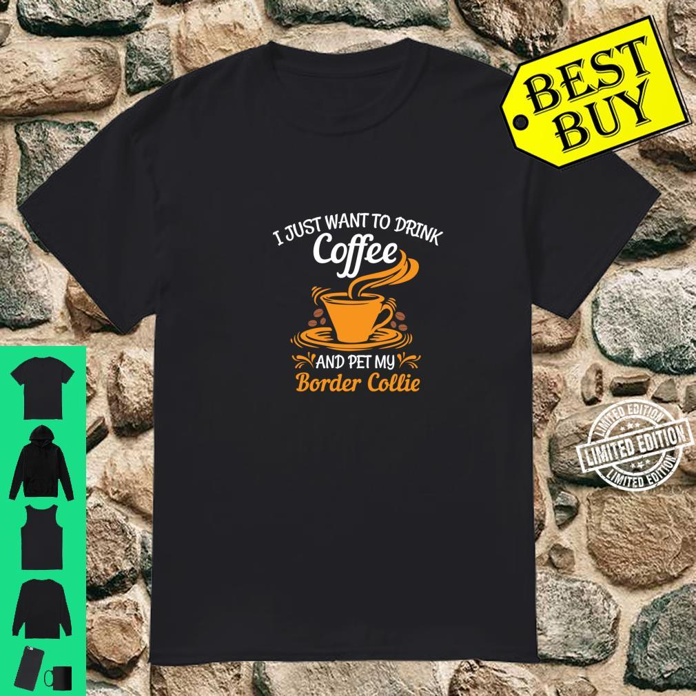 Drink coffee and pet my Border Collie fun Shirt