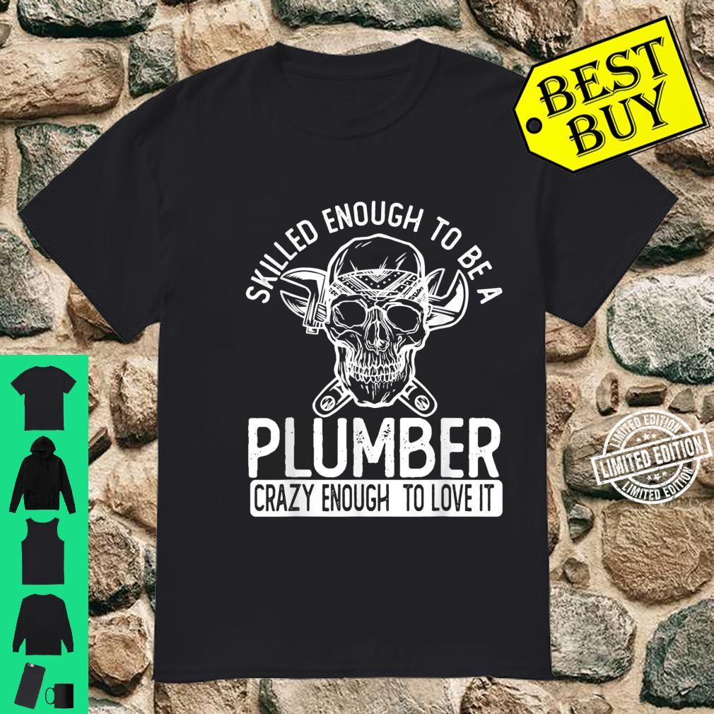 Funny Plumber Skilled Enough To Be A Plumber Shirt