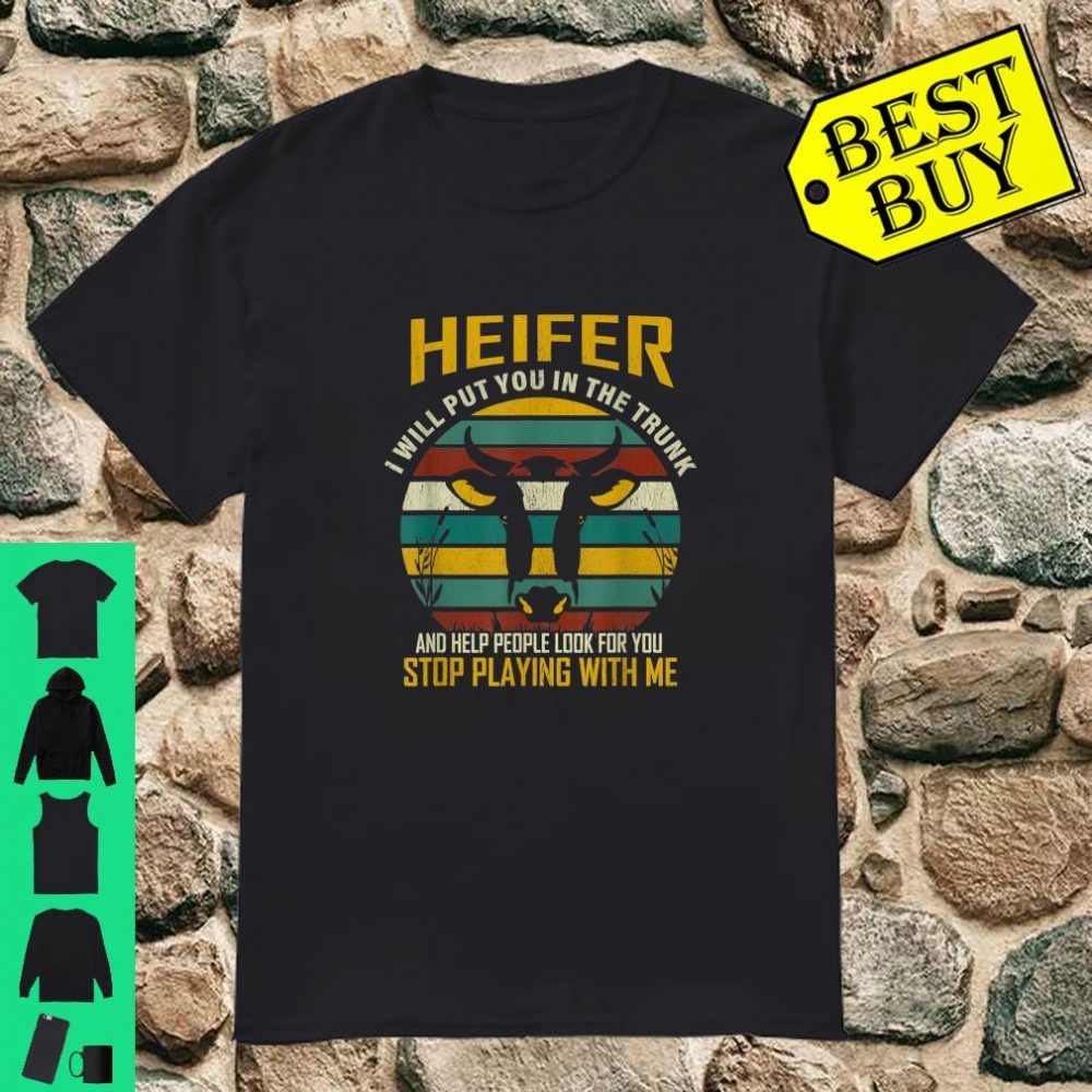 Heifer I Will Put You In The Trunk and Help People Farmer shirt