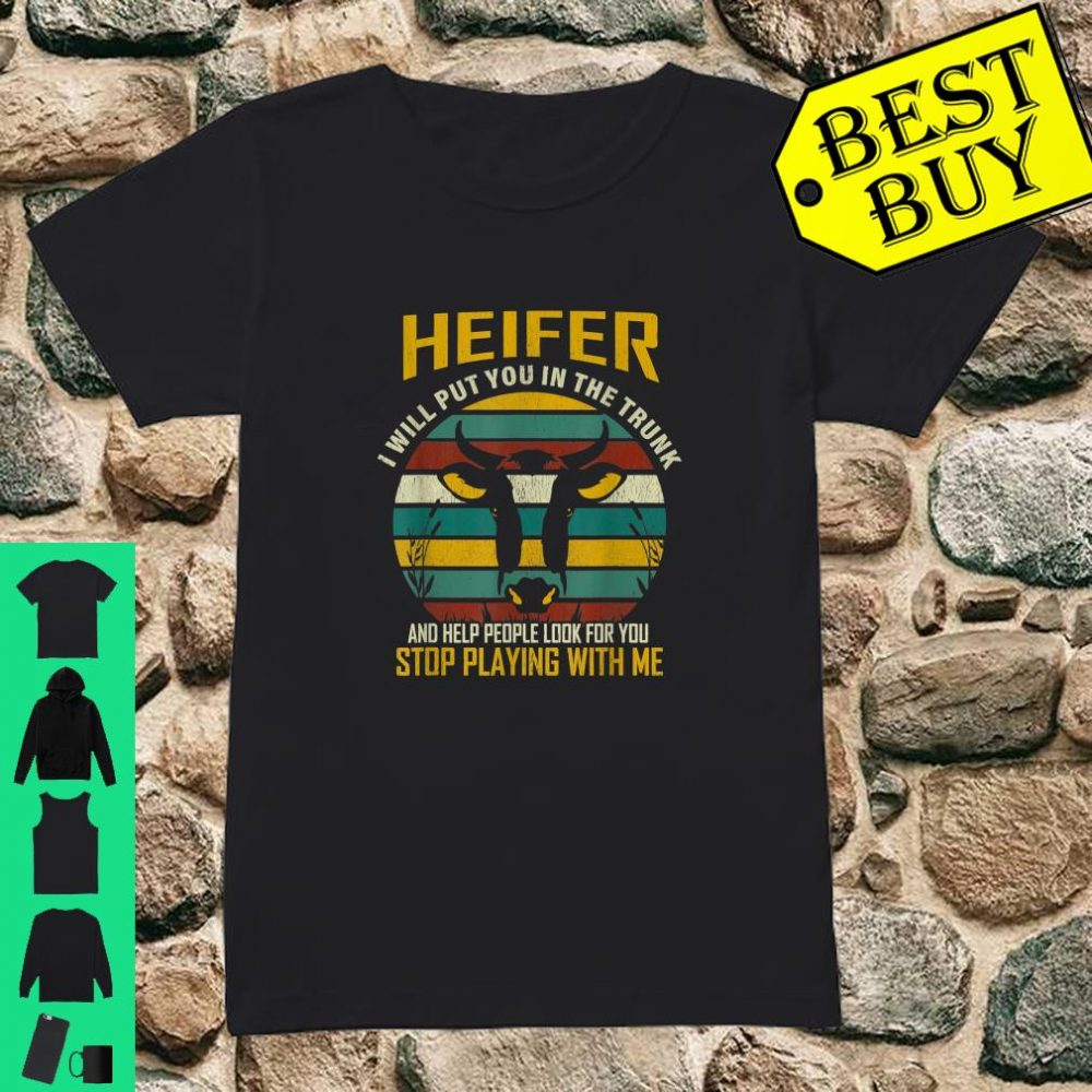 Heifer I Will Put You In The Trunk and Help People Farmer shirt ladies tee