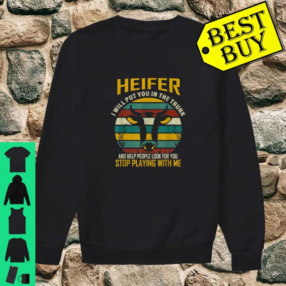 Heifer I Will Put You In The Trunk and Help People Farmer shirt sweater