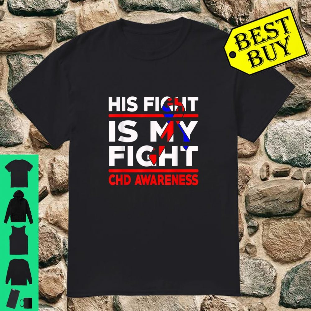 His Fight is My Fight CHD Awareness Gift shirt