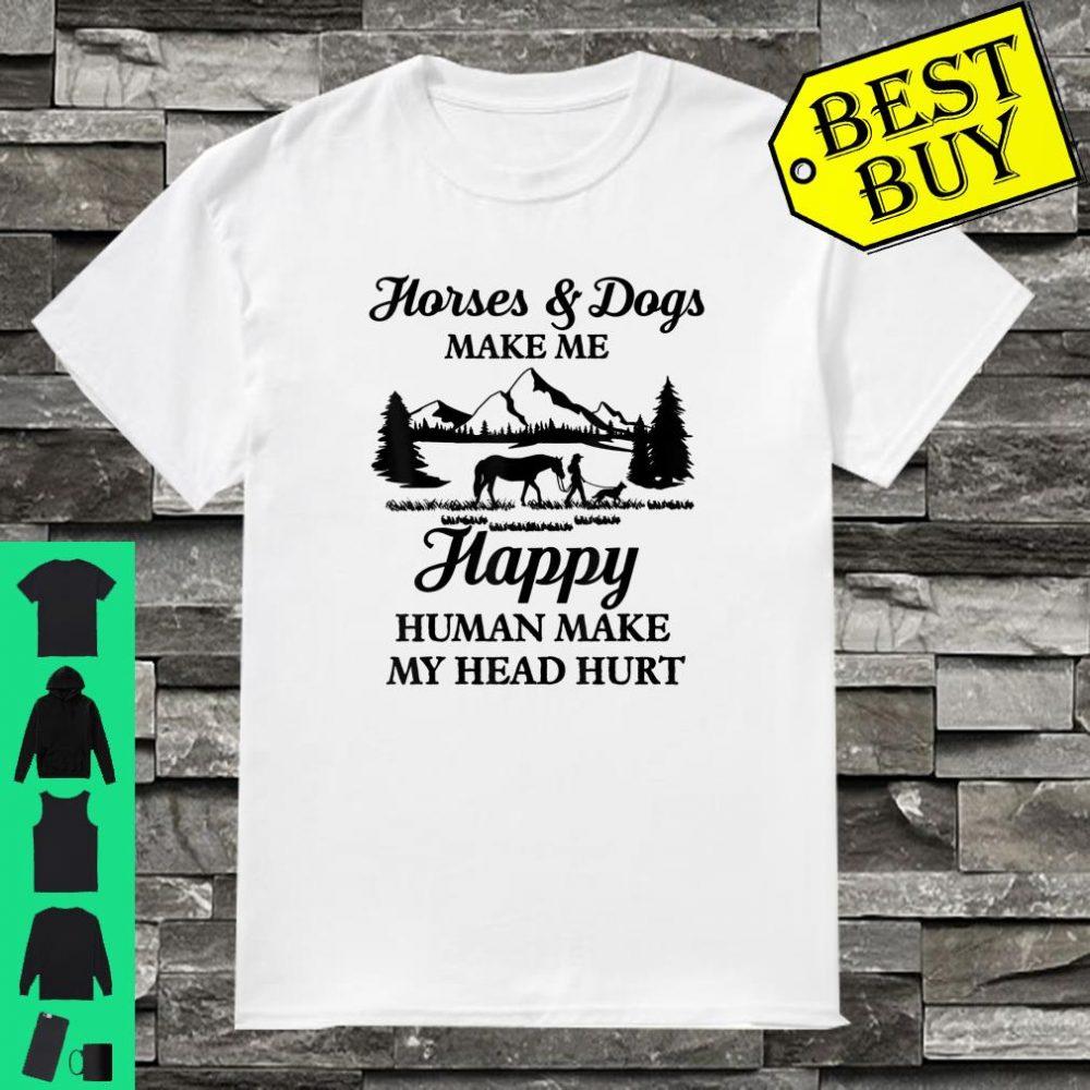Horses and Dogs Make Me Happy Human Make My Head Hurt Shirt