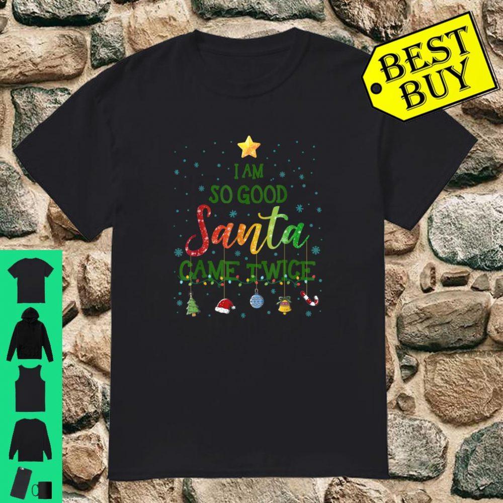 I Am So Good Santa Came Twice Christmas Tree Xmas Gifts shirt