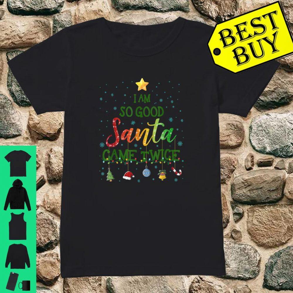 I Am So Good Santa Came Twice Christmas Tree Xmas Gifts shirt ladies tee