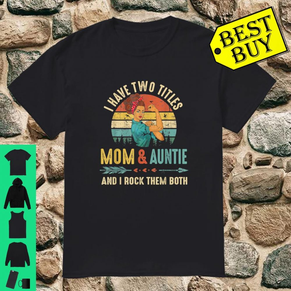 I Have Two Titles Mom And Auntie Mother's Day shirt