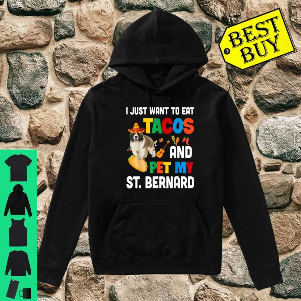 I Just Want To Eat Tacos And Pet My St. Bernard Mexican Gift shirt hoodie
