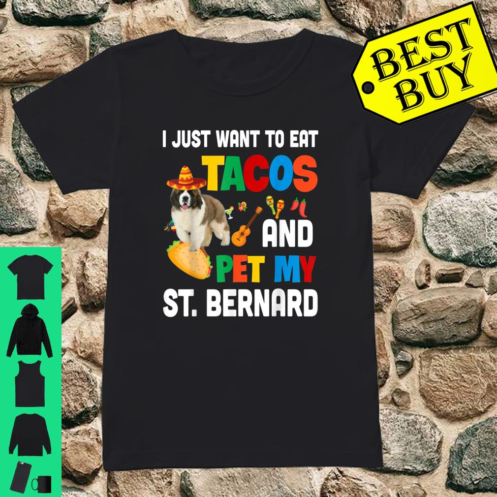 I Just Want To Eat Tacos And Pet My St. Bernard Mexican Gift shirt ladies tee