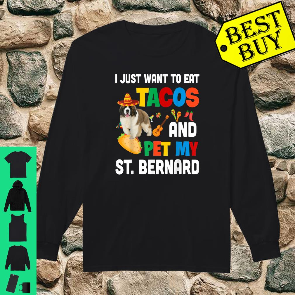 I Just Want To Eat Tacos And Pet My St. Bernard Mexican Gift shirt long sleeved