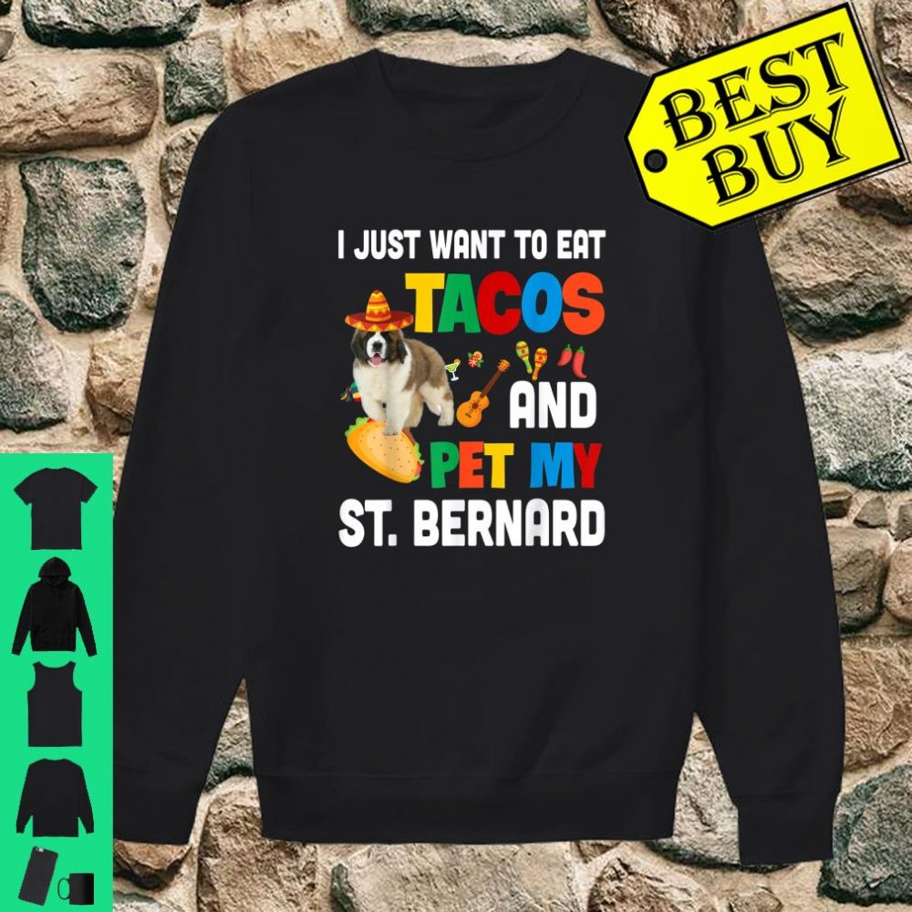I Just Want To Eat Tacos And Pet My St. Bernard Mexican Gift shirt sweater