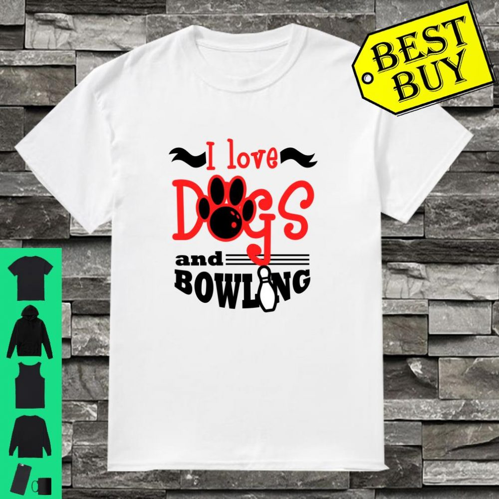 I Love Dogs and Bowling Team shirt