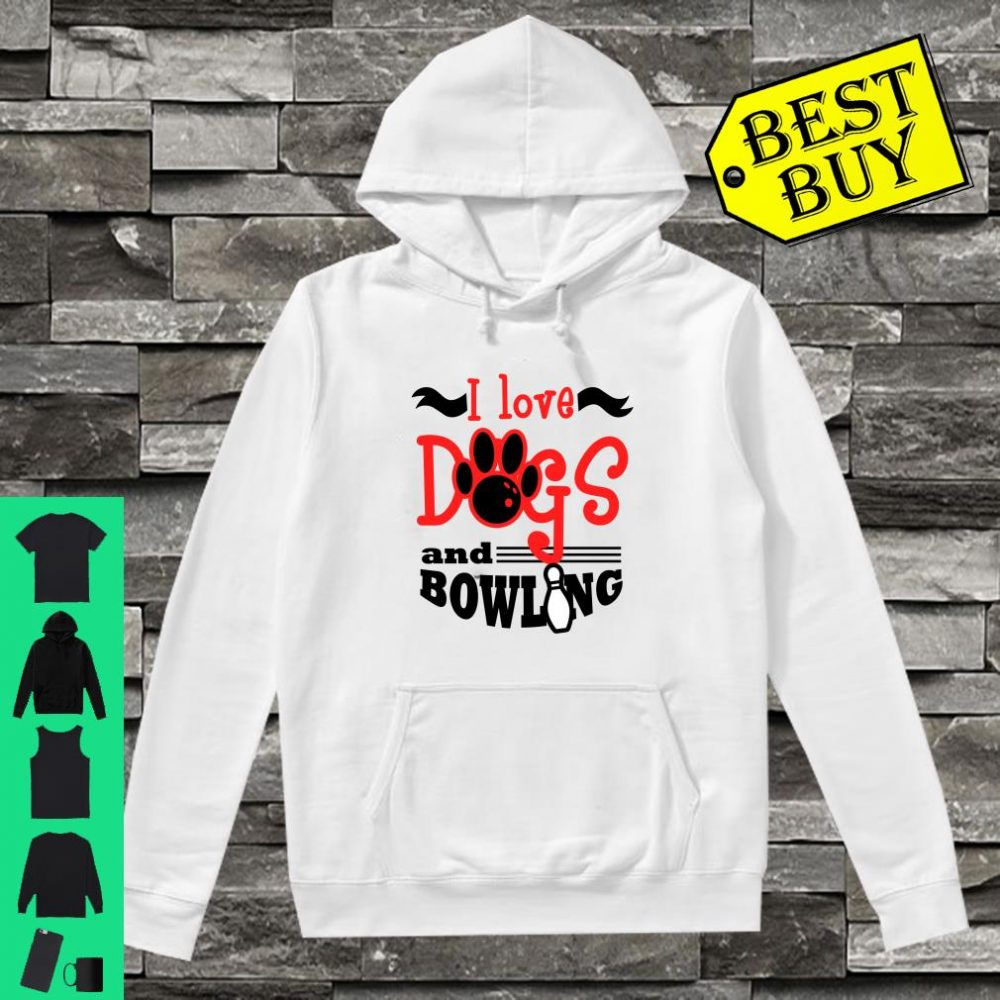 I Love Dogs and Bowling Team shirt hoodie