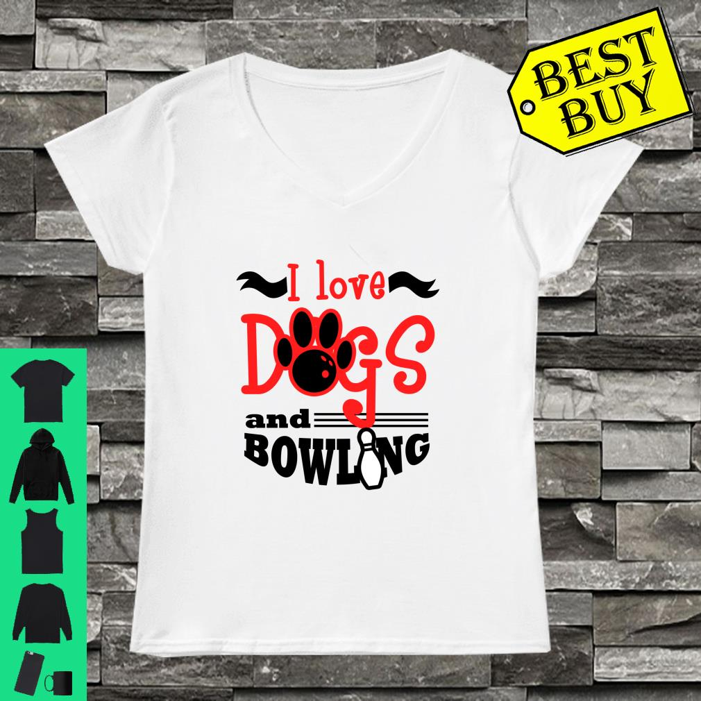 I Love Dogs and Bowling Team shirt ladies tee